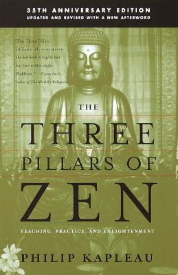 The Three Pillars of Zen: Teaching, Practice, and Enlightenment, Philip Kapleau Roshi