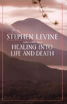Healing into Life and Death, Stephen Levine