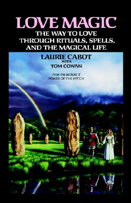 Love Magic: The Way to Love Through Rituals, Spells, and the Magical Life, Laurie Cabot
