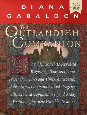 Outlandish Companion : In Which Much Is Revealed Regarding Claire and Jamie Fraser, Their Lives and Times, Antecedents, Adventures, Companions and Progeny, With Learned, DIANA GABALDON