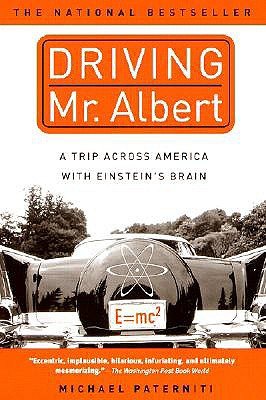 Driving Mr. Albert: A Trip Across America with Einstein's Brain, Paterniti, Michael