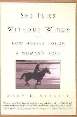 She Flies Without Wings: How Horses Touch a Woman's Soul, Mary D. Midkiff