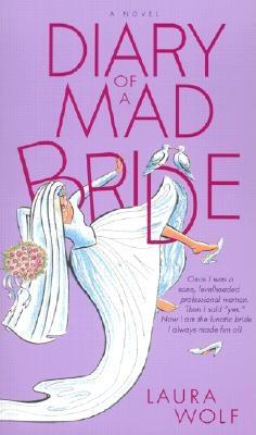 Diary of a Mad Bride, Wolf,Laura