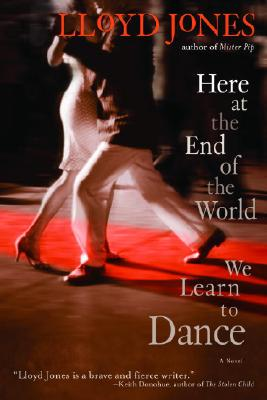 Here at the End of the World We Learn to Dance, Lloyd Jones