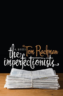 The Imperfectionists: A Novel, Tom Rachman