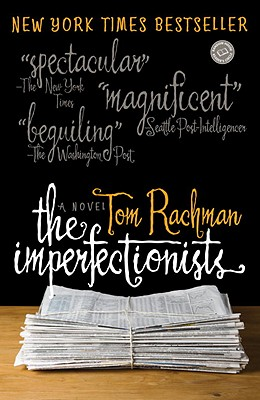 The Imperfectionists: A Novel (Random House Reader's Circle), Rachman, Tom