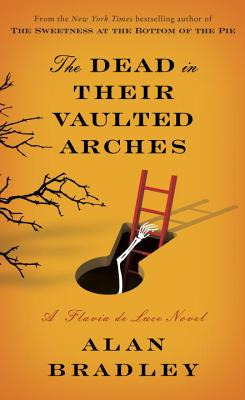 The Dead in Their Vaulted Arches: A Flavia de Luce Novel, Alan Bradley