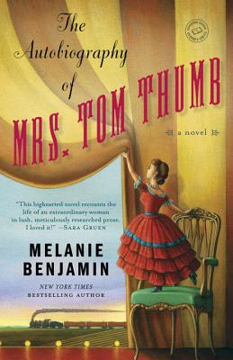 The Autobiography of Mrs. Tom Thumb: A Novel, Melanie Benjamin