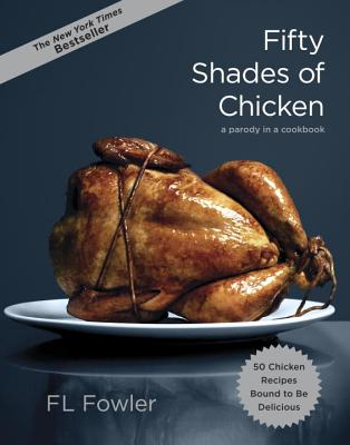 Fifty Shades of Chicken: A Parody in a Cookbook, F.L. Fowler