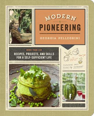 Image for Modern Pioneering: More Than 150 Recipes, Projects, and Skills for a Self-Sufficient Life