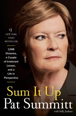 Sum It Up: 1,098 Victories, A Couple of Irrelevant Losses, and a Life in Perspective, Summitt, Pat Head; Jenkins, Sally