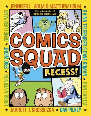 Comics Squad: Recess!, Holm, Jennifer L.; Holm, Matthew; Krosoczka, Jarrett J.; Santat, Dan; Telgemeier, Raina
