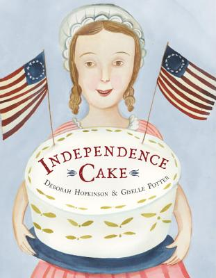 Image for Independence Cake: A Revolutionary Confection Inspired by Amelia Simmons, Whose True History Is Unfortunately Unknown