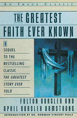 Image for The Greatest Faith Ever Known: The Story of the Men Who First Spread the Religion of Jesus and of the Momentous Times in Which They Lived