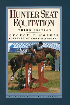 Hunter Seat Equitation: Third Edition, Morris, George H.