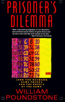 Prisoner's Dilemma/John Von Neumann, Game Theory and the Puzzle of the Bomb, Poundstone, William