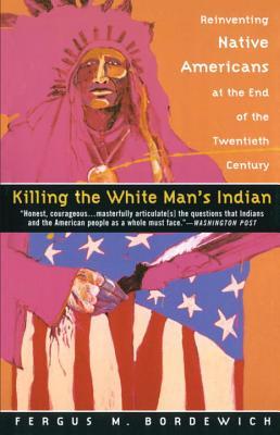 KILLING THE WHITE MAN'S INDIAN, BORDEWICH, FERGUS
