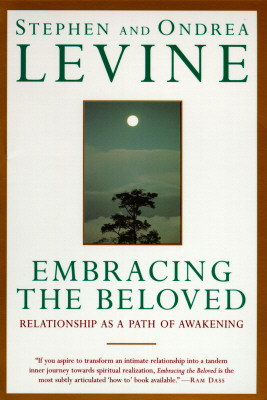 Embracing the Beloved: Relationship As a Path of Awakening, Levine, Stephen;Levine, Ondrea