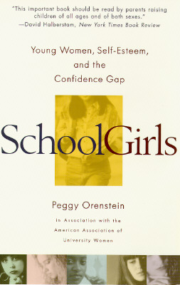 Image for Schoolgirls: Young Women, Self Esteem, and the Confidence Gap