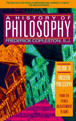 History of Philosophy, Vol. 6: From the French Enlightenment to Kant (Modern Philosophy), Copleston, Frederick