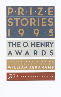 Prize Stories 1995: The O. Henry Awards - 75th Anniversary Edition, Abrahams, William (Editor)