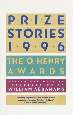 PRIZE STORIES 1996 THE O. HENRY AWARDS, ABRAHAMS, WILLIAM