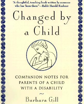 Changed by a Child: Companion Notes for Parents of a Child With a Disability, Gill, Barbara