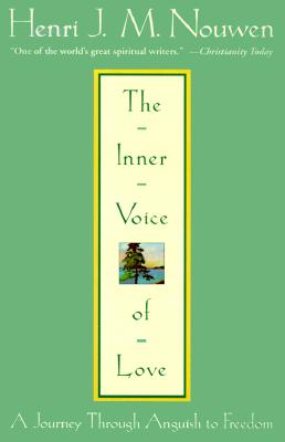 The Inner Voice of Love: A Journey Through Anguish to Freedom, Henri J. M. Nouwen