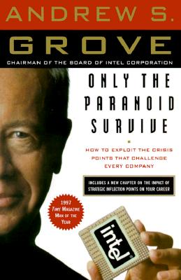 """Only the Paranoid Survive: How to Exploit the Crisis Points That Challenge Every Company, """"Grove, Andrew S."""""""