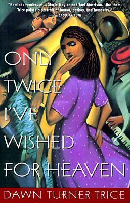 Only Twice IVe Wished for Heaven : A Novel, DAWN TURNER TRICE