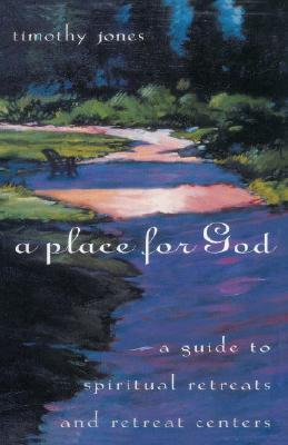 Image for A Place for God: A Guide to Spiritual Retreats and Retreat Centers