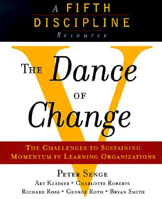 The Dance of Change: The challenges to sustaining momentum in a learning organization (The Fifth Discipline), Peter M. Senge; George Roth