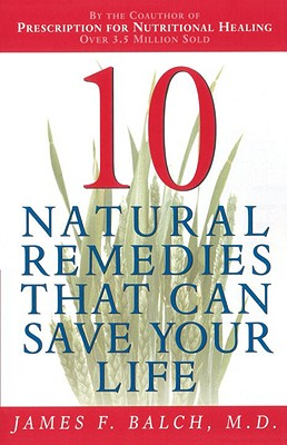 Ten Natural Remedies That Can Save Your Life, Balch, Dr. James