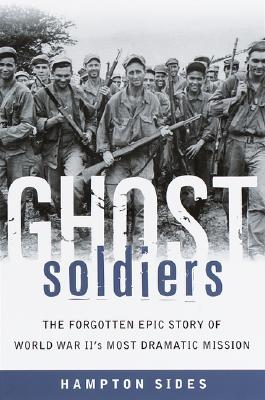 Image for Ghost Soldiers: The Forgotten Epic Story of World War II's Most Dramatic Mission
