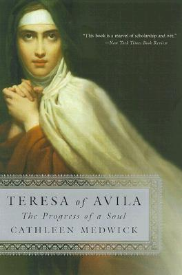 Teresa of Avila: The Progress of a Soul, Cathleen Medwick