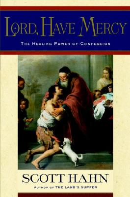 Image for Lord, Have Mercy: The Healing Power of Confession