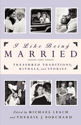 I LIKE BEING MARRIED : TREASURED TRADITI, MICHAEL LEACH