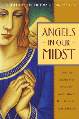 Image for Angels in Our Midst: Encounters with Heavenly Messengers from the Bible to Helen Steiner Rice and Billy Graham