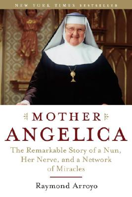 Image for Mother Angelica: The Remarkable Story of a Nun, Her Nerve, and a Network of Mira
