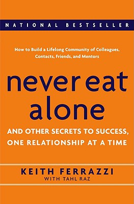 Image for Never Eat Alone: And Other Secrets to Success, One Relationship at a Time