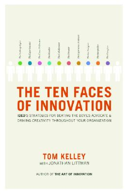 The Ten Faces of Innovation: Ideo's Strategies for Beating the Devil's Advocate & Driving Creativity Throughout Your Organization, Kelley, Thomas; Littman, Jonathan