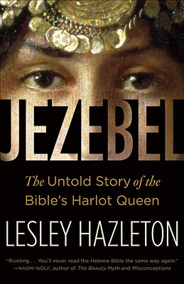 JEZEBEL : UNTOLD STORY OF THE BIBLE'S HA, LESLEY HAZLETON