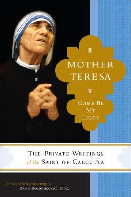 Image for Mother Teresa: Come Be My Light - The Private Writings of the Saint of Calcutta