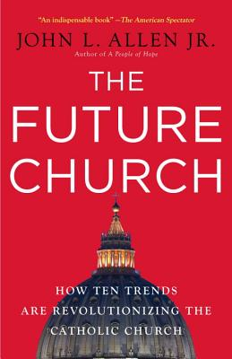 Image for The Future Church: How Ten Trends Are Revolutionizing the Catholic Church