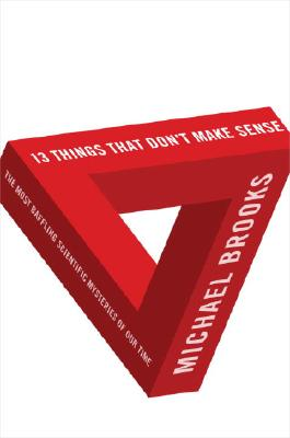 13 Things That Don't Make Sense: The Most Baffling Scientific Mysteries of Our Time, Brooks, Michael