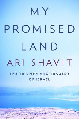 My Promised Land - The Triumph and Tragedy of Israel, Ari Shavit