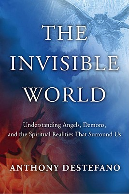 Image for The Invisible World: Understanding Angels, Demons, and the Spiritual Realities That Surround Us
