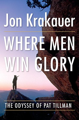 Where Men Win Glory: The Odyssey of Pat Tillman, Krakauer, Jon