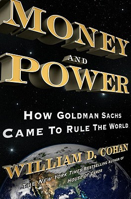 Image for Money and Power: How Goldman Sachs Came to Rule the World