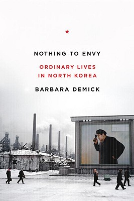 Nothing to Envy: Ordinary Lives in North Korea, Demick, Barbara
